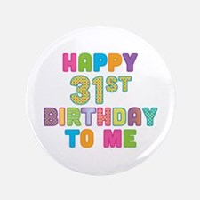 "Happy 31st B-Day To Me 3.5"" Button"