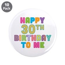 """Happy 30th B-Day To Me 3.5"""" Button (10 pack)"""