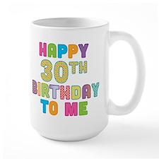 Happy 30th B-Day To Me Mug