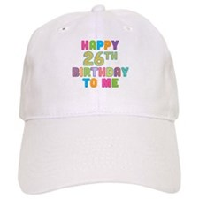 Happy 26th B-Day To Me Baseball Cap