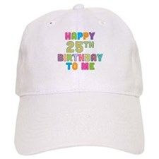 Happy 25th B-Day To Me Baseball Cap