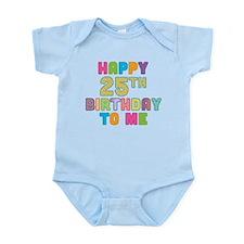 Happy 25th B-Day To Me Infant Bodysuit