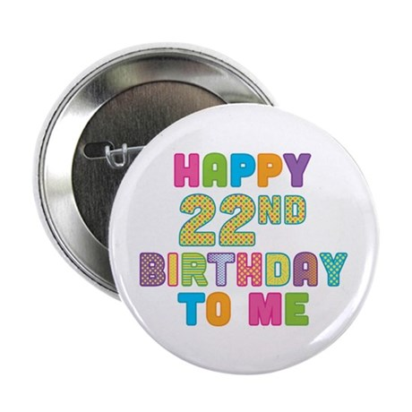 """Happy 22nd B-Day To Me 2.25"""" Button (10 pack)"""