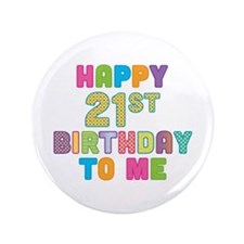 """Happy 21st B-Day To Me 3.5"""" Button"""
