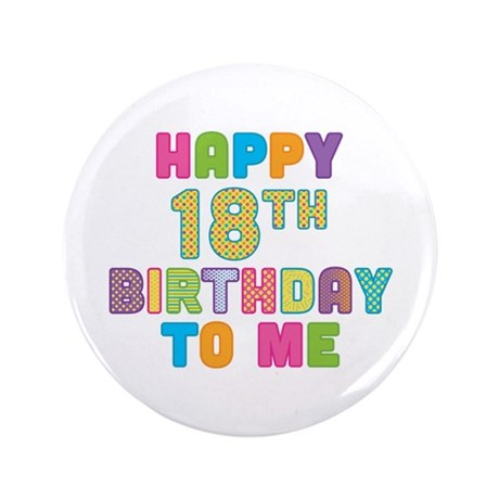 """Happy 18th B-Day To Me 3.5"""" Button (100 pack)"""