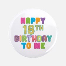 """Happy 18th B-Day To Me 3.5"""" Button"""