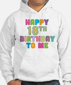 Happy 18th B-Day To Me Hoodie