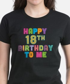 Happy 18th B-Day To Me Tee