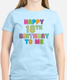 Happy 18th B-Day To Me T-Shirt