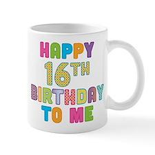 Happy 16th B-Day To Me Mug
