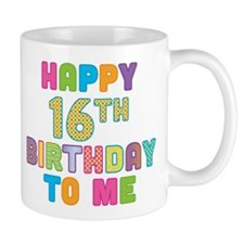Happy 16th B-Day To Me Small Mug