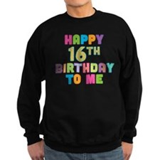 Happy 16th B-Day To Me Sweatshirt