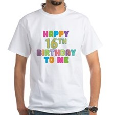 Happy 16th B-Day To Me Shirt