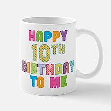 Happy 10th B-Day To Me Mug