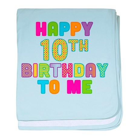 Happy 10th B-Day To Me baby blanket