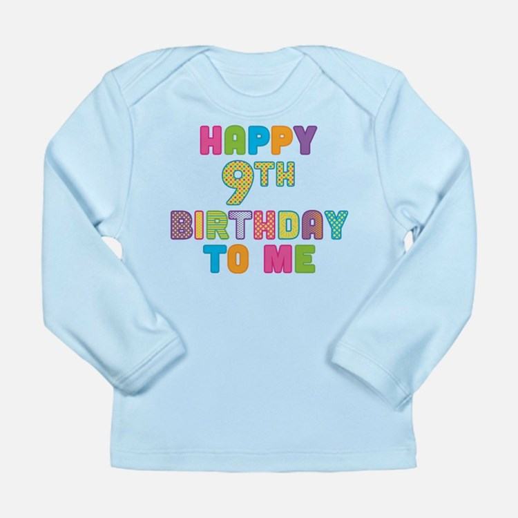 Happy 9th B-Day To Me Long Sleeve Infant T-Shirt