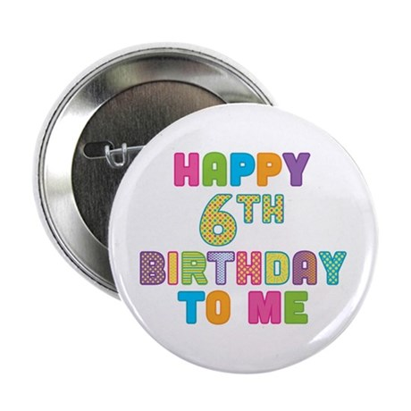 """Happy 6th B-Day To Me 2.25"""" Button"""