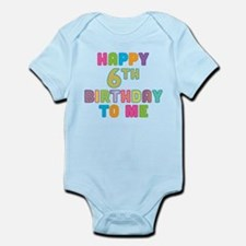 Happy 6th B-Day To Me Infant Bodysuit