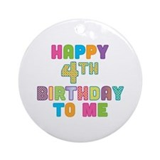 Happy 4th B-Day To Me Ornament (Round)