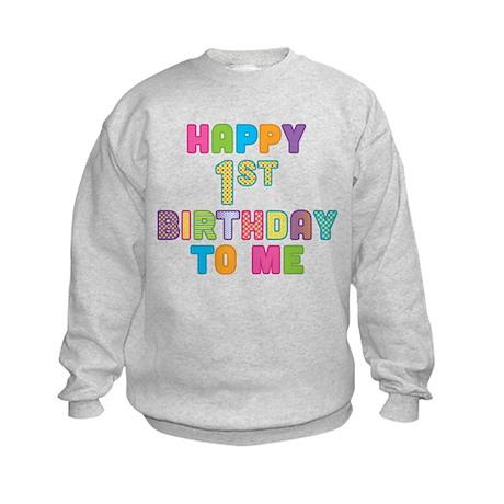 Happy 1st B-Day To Me Kids Sweatshirt