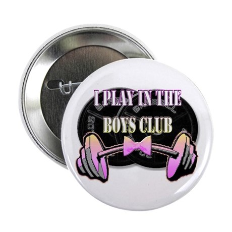 """I play in the boys club 2.25"""" Button"""