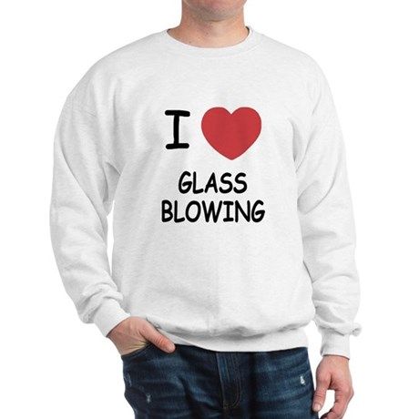 i heart glass blowing Sweatshirt
