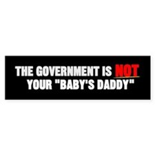 Government NOT Your Baby Daddy Bumper Car Sticker