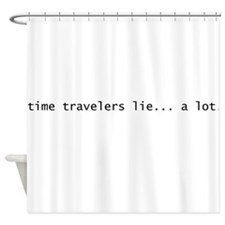 time travelers lie... a lot. Shower Curtain