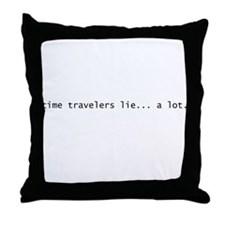 time travelers lie... a lot. Throw Pillow