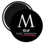 M: still the moron Magnet