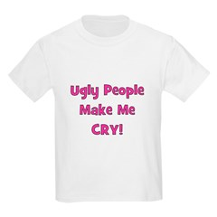 Ugly People Make Me Cry! Pink Kids T-Shirt