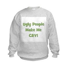 Ugly People Make Me Cry! Gree Sweatshirt