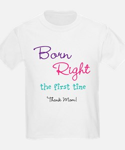 Born Right the First Time T-Shirt