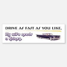 Need a Kidney Bumper Bumper Bumper Sticker