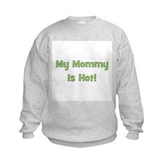 My Mommy Is Hot! Green Sweatshirt