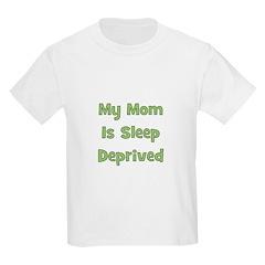 My Mom Is Sleep Deprived - Gr Kids T-Shirt