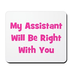 My Assistant Will Be Right Wi Mousepad
