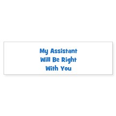 My Assistant Will Be Right Wi Bumper Bumper Sticker