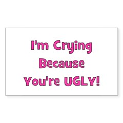 Crying Because You're Ugly - Sticker (Rectangular
