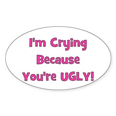 Crying Because You're Ugly - Oval Decal