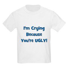 Crying Because You're Ugly - Kids T-Shirt