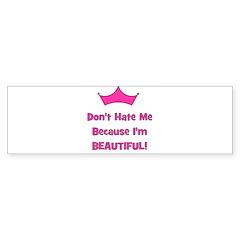 Don't Hate Me Because I'm Bea Bumper Bumper Sticker