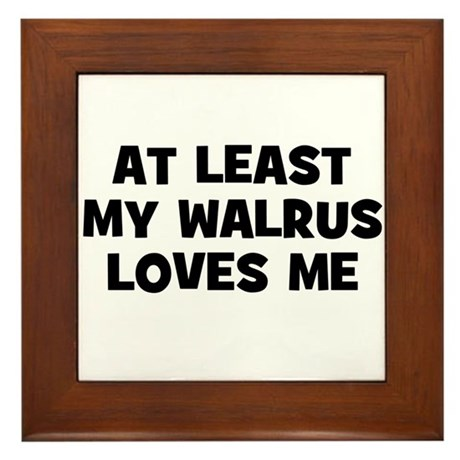 At Least My Walrus Loves Me Framed Tile