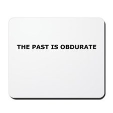 The past is obdurate Mousepad
