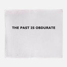 The past is obdurate Throw Blanket