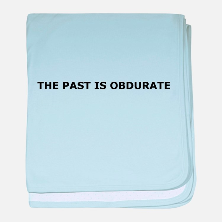 The past is obdurate baby blanket