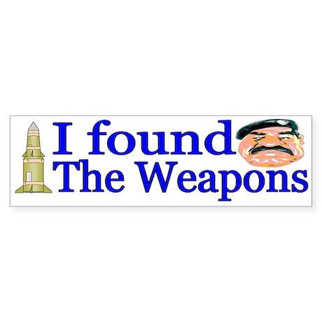 I Found Saddam's Weapons Bumper Sticker