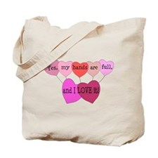 Yes, my hands are full, and I LOVE it! Tote Bag
