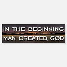 Man created god Bumper Bumper Sticker