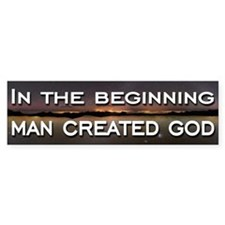 Man created god Bumper Sticker